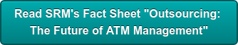 "Read SRM's Fact Sheet ""Outsourcing:  The Future of ATM Management"""